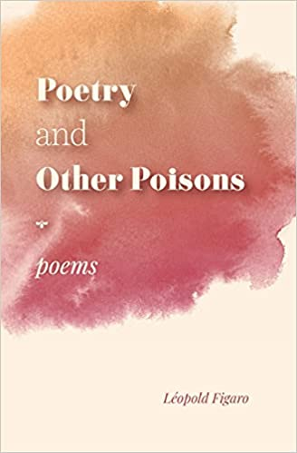 Poetry and Other Poisons : Leopold Figaro