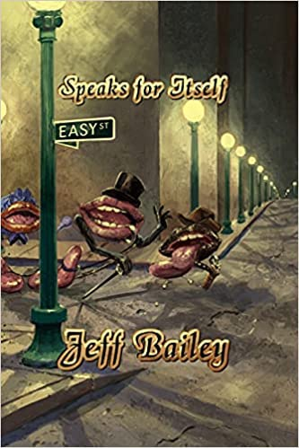 Speaks for Itself: A Commodity of Musings from My Life : Jeffrey Paul Bailey