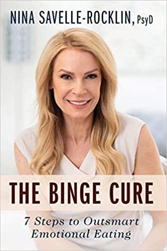 The Binge Cure: 7 Steps to Outsmart Emotional Eating : Nina Savelle-Rocklin