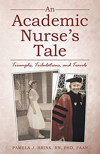 An Academic Nurse's Tale : Pamela J. Brink