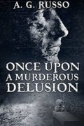 Once Upon a Murderous Delusion : A.G. Russo