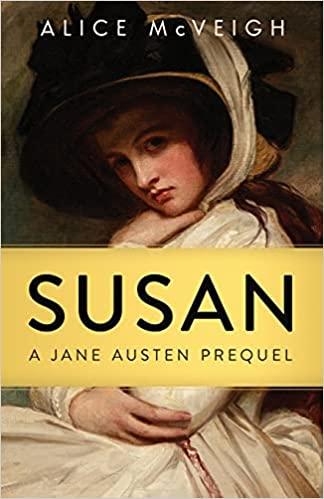 Susan: A Jane Austen Prequel : Alice McVeigh